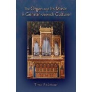 The Organ and Its Music in German-Jewish Culture by Tina Fruhauf