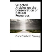 Selected Articles on the Conservation of Natural Resources by Clara Elizabeth Fanning