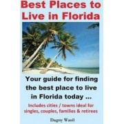 Best Places to Live in Florida - Your Guide for Finding the Best Place to Live in Florida Today by Dagny Wasil