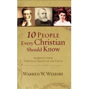 10 People Every Christian Should Know by Warren W. Wiersbe