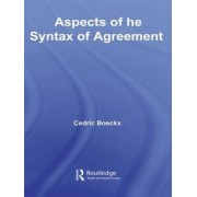 Aspects of the Syntax of Agreement by Cedric Boeckx