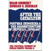 The Political Economy of Human Rights: After the Cataclysm - Post-war Indo-China and the Reconstruction of Imperial Ideology v. 2 by Noam Chomsky