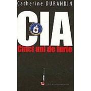 CIA - Cinci ani de furie.