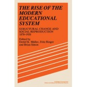 The Rise of the Modern Educational System by Detlef M