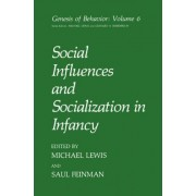 Social Influences and Socialization in Infancy by Saul Feinman