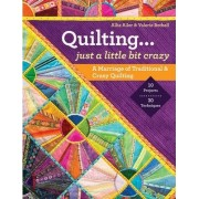 Quilting... Just a Little Bit Crazy by Allie Aller