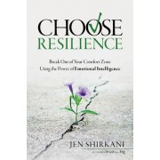 Choose Resilience: Break Out of Your Comfort Zone Using the Power of Emotional Intelligence