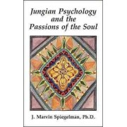 Jungian Psychology and the Passions of the Soul by J.Marvin Spiegelman