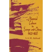 Material Culture in Europe and China, 1400-1800 by S. A. M. Adshead