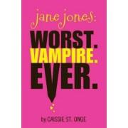 Jane Jones: Worst. Vampire. Ever. by Caissie St Onge