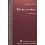 Catherine De Medici by Michael G. Paulson