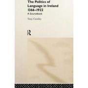 The Politics of Language in Ireland, 1366-1922 by Tony Crowley