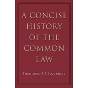 Concise History of the Common Law by Theodore F. T. Plucknett