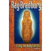 I Sing the Body Electric and Other Stories by Ray Bradbury
