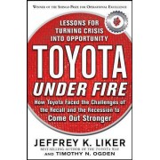 Toyota Under Fire: Lessons for Turning Crisis into Opportunity by Jeffrey K. Liker
