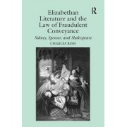 Elizabethan Literature and the Law of Fraudulent Conveyance by Charles Ross