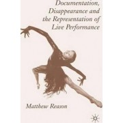 Documentation, Disappearance and the Representation of Live Performance by Matthew Reason