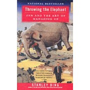 Throwing the Elephant: Zen and the Art of Managing Up by Stanley Bing