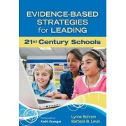 Evidence-Based Strategies for Leading 21st Century Schools by Lynne R. Schrum