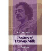 No Compromise: The Story of Harvey Milk by David Aretha