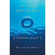 In Over Our Heads by William R. White