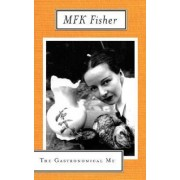 The Gastronomical ME by M. F. K. Fisher