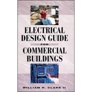 Electrical Design Guide for Commercial Buildings by William H. Clark