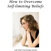 How to Overcome Self-Limiting Beliefs by Self-Help Psychology Guides