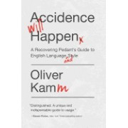Accidence Will Happen: A Reformed Pedant's Guide to English Language and Style