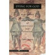 Dying for God by Daniel Boyarin