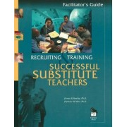 Recruiting and Training Successful Substitute Teachers by James B. Rowley