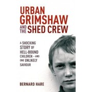 Urban Grimshaw and the Shed Crew by Bernard Hare