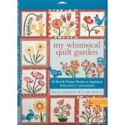 My Whimsical Quilt Garden: 20 Bird & Flower Blocks to Applique from Piece O'Cake Designs [With Pattern(s)]