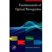 Fundamentals of Optical Waveguides by Katsunari Okamoto