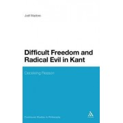 Difficult Freedom and Radical Evil in Kant by Joel Madore
