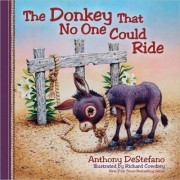 The Donkey That No One Could Ride by Anthony Destefano