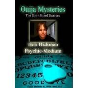 Ouija Mysteries - The Spirit Board Seances by Bob Hickman