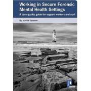 Working in Secure Forensic Mental Health Settings by Martin Spooner