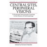 Central Sites, Peripheral Visions by Richard Handler