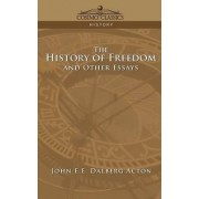 The History of Freedom and Other Essays by John E E Dalberg Acton