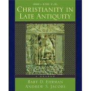 Christianity in Late Antiquity, 300-450 C.E. by Bart D. Ehrman