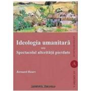 Ideologia Umanitara Sau Spectacolul Alteritatii Pierdute - Bernard Hours