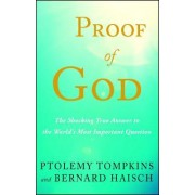 Proof of God: The Shocking True Answer to the World S Most Important Question