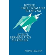 Beyond Objectivism and Relativism by Richard J. Bernstein