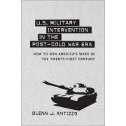 U.S. Military Intervention in the Post-Cold War Era by Glenn J Antizzo