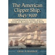 The American Clipper Ship, 1845-1920 by Glenn A. Knoblock