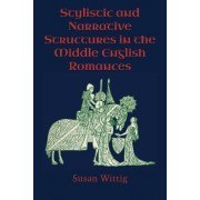 Stylistic and Narrative Structures in the Middle English Romances by Susan Wittig