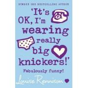 `It's OK, I'm wearing really big knickers!' by Louise Rennison