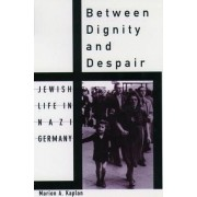 Between Dignity and Despair by Marion A. Kaplan