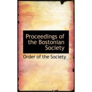 Proceedings of the Bostonian Society by Order Of the Society